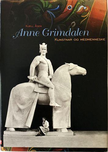 Kjell Åsen: Anne Grimdalen. Kunstnar og medmenneske. Utgjeve i samarbeid med Anne Grimdalens Minne