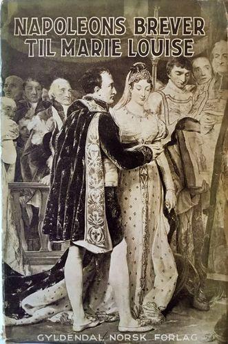 Napoleons brever til Marie Louise. Med kommentarer av Charles de la Roncière