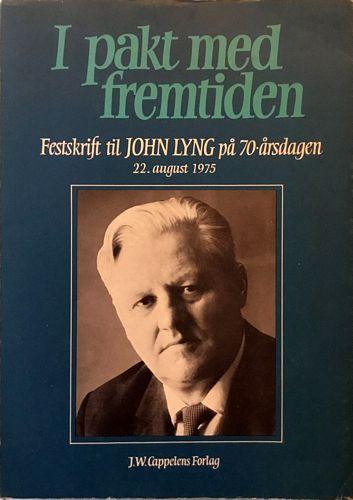 I pakt med fremtiden. Festskrift til John Lyng på 70-årsdagen. 22. August 1975