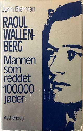 John Biermann: Raoul Wallenberg. Mannen som reddet 100 000 jøder