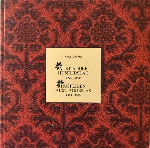 Aust-Agder Husflidslag 75 år 1925 - 2000. Husfliden Aust-Agder AS 65 år 1935 - 2000