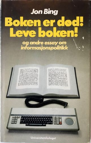 Boken er død! Leve boken! Og andre essay om informasjonspolitikk