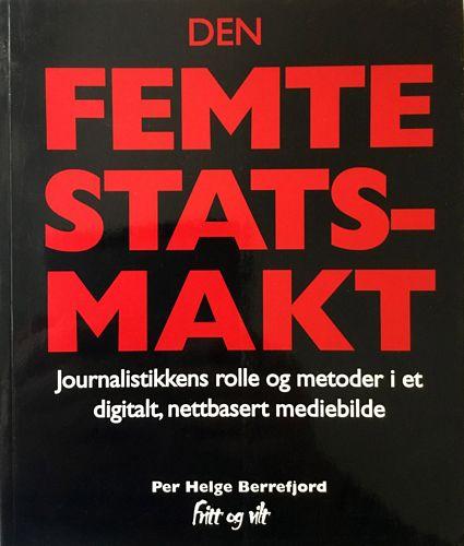 Den femte statsmakt. Journalistikkens rolle og metoder i et digitalt, nettbasert mediabilde