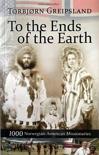 To the ends of the earth. 1000 Norwegian-American missionaries