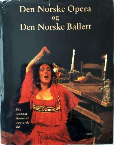 Den Norske Opera og Den Norske Ballett slik Gunnar Brunvoll opplevde det