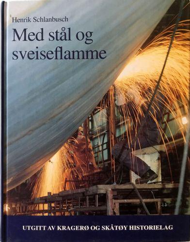 Med stål og sveiseflamme. Historien om Tangen Verft i Kragerø