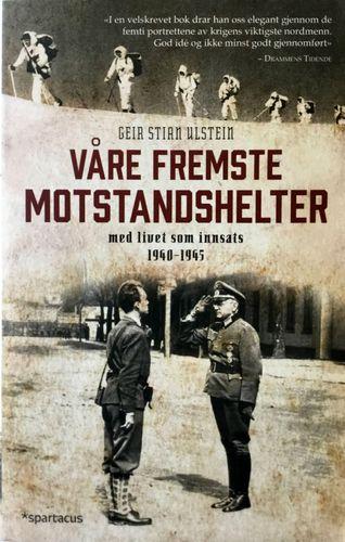 Våre fremste motstandshelter. Med livet som innsats 1940 - 1945