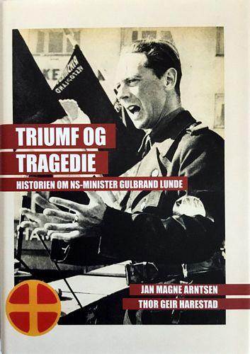 Triumf og tragedie. Historien om NS-minister Gulbrand Lunde