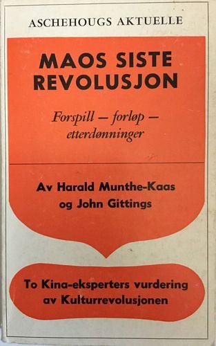 Maos siste revolusjon. Forspill - forløp - etterdønninger. To Kina-eksperters vurdering av kulturrevolusjonen