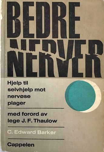 Bedre nerver. Hjelp til selvhjelp mot nervøse plager. Med forord av lege J. F. Thaulow