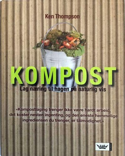 Kompost. Lag næring til hagen på naturlig vis. Oversatt av Lene Stokseth