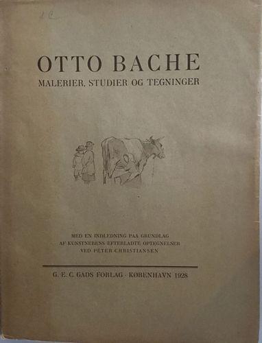 Otto Bache. Malerier, Studier og Tegninger. Med en indledning paa Grundlag af kunstnerens efterladte optegnelser ved Peter Christiansen