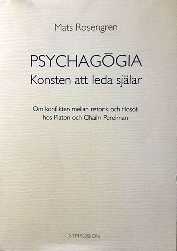 Psychagogia - konsten att leda själar. Om konflikten mellan retorik och filosofi hos Platon och Chaïm Perelman