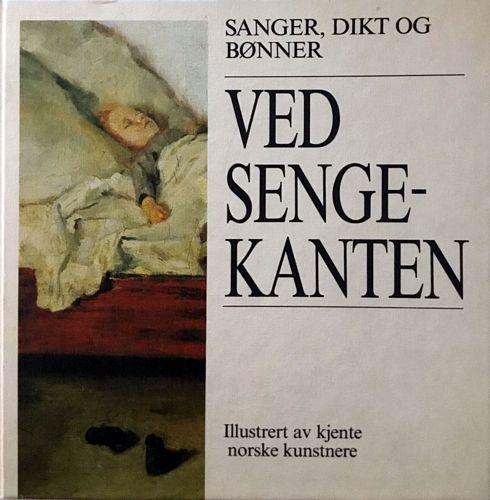 Ved sengekanten. Sanger, dikt og bønner. Illustrert av kjente norske kunstnere