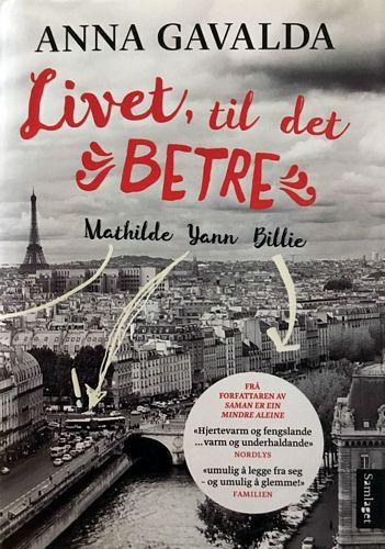 Livet til det betre. Mathilde - Yann - Billie. Tre portrett. Frå fransk ved Tove Bakke, MNO