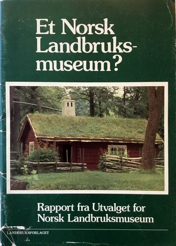 Rapport fra Utvalget for Norsk Landbruksmuseum