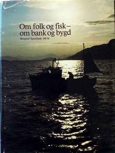 Om folk og fisk – om bank og bygd. Borgund Sparebank 100 år. Redaktør: Harald Grytten. Fotograf: Dag Lausund