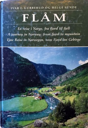 Flåm. En reise i Norge, fra fjord til fjell. A journey in Norway, from fjord to mountain. Eine Reise in Norwegen, vom Fjord ins Gebirge
