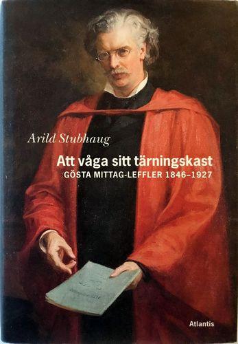 Att våga sitt tärningskast. Gösta Mittag-Leffler 1846-1927