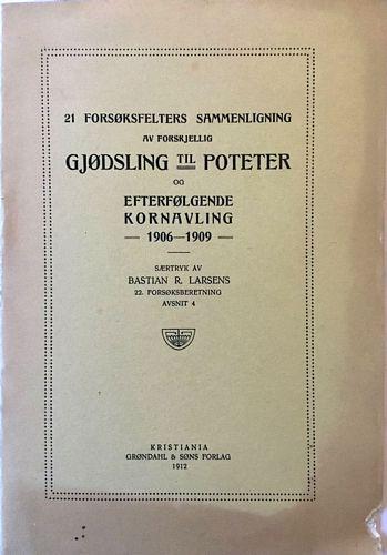 21 forsøksfelters sammenligning av forskjellig gjødsling til poteter og efterfølgende kornavling 1906-1909. Særtryk av Bastian R. Larsens 22. forsøksberetning avsnit 4