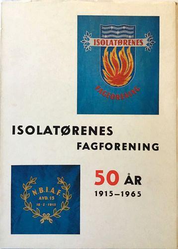 Isolatørenes Fagforening 50 år. 1915-1965