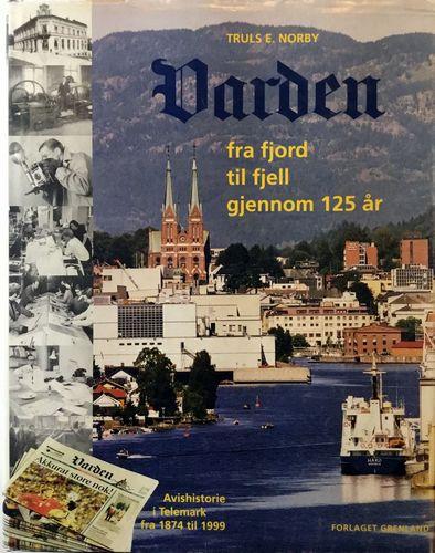Varden. Fra fjord til fjell. Avishistorie i Telemark fra 1874 til 1999