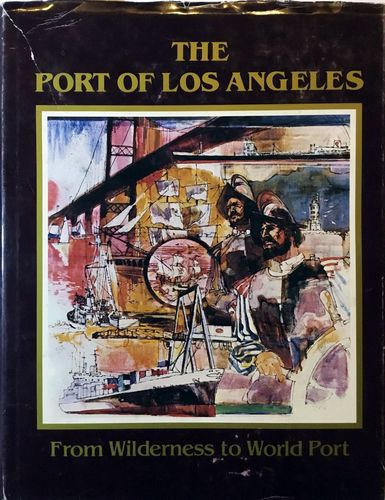 The port of Los Angeles. From Wilderness to Worls Port