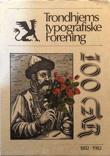 Trondhjems typografiske Forening. Gjennom 100 år