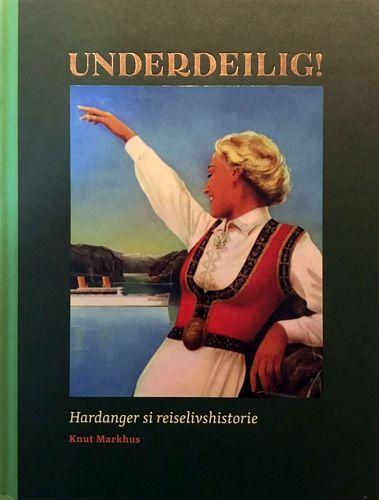Underdeilig! Hardanger si reiselivshistorie. Biletredaktør Harald Hognerud