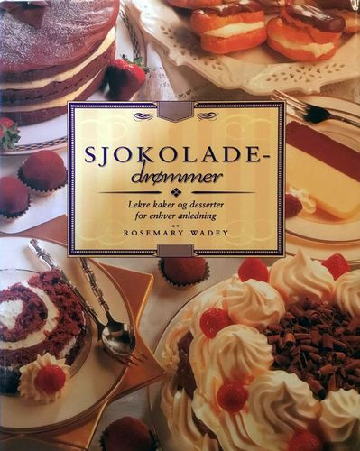 Sjokoladedrømmer. Lekre kaker og desserter til enhver anledning
